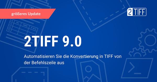 Automatisieren Sie die Konvertierung in TIFF von der Befehlszeile aus mit 2TIFF 9.0